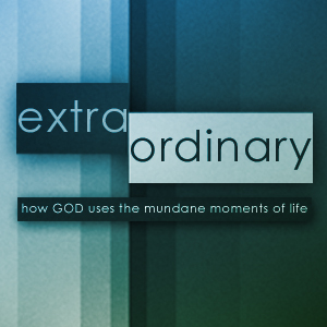 Extra Ordinary – Week Two