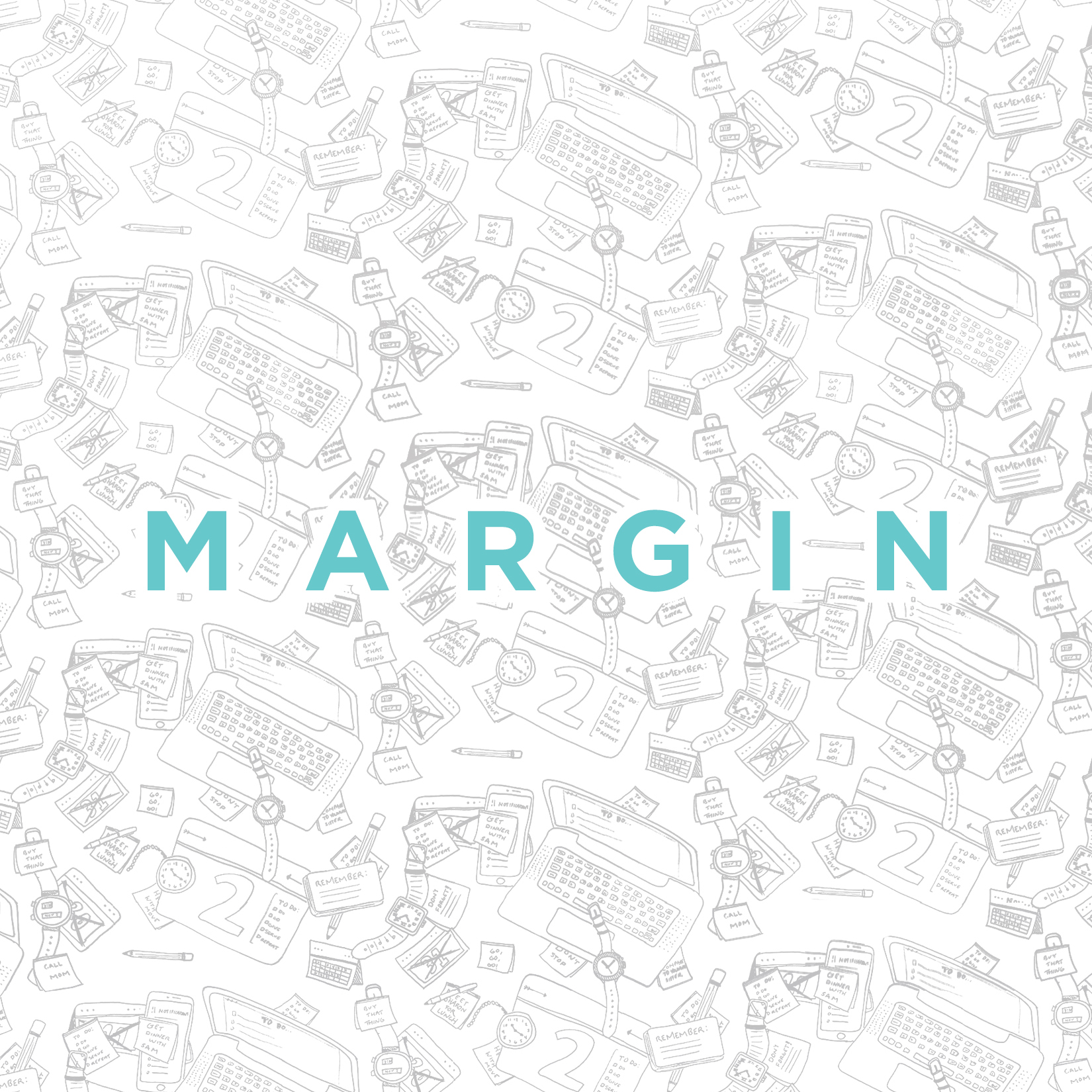 Margin – Week Two