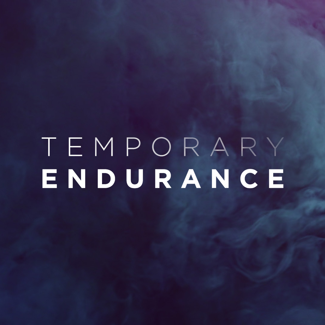 Temporary Endurance
