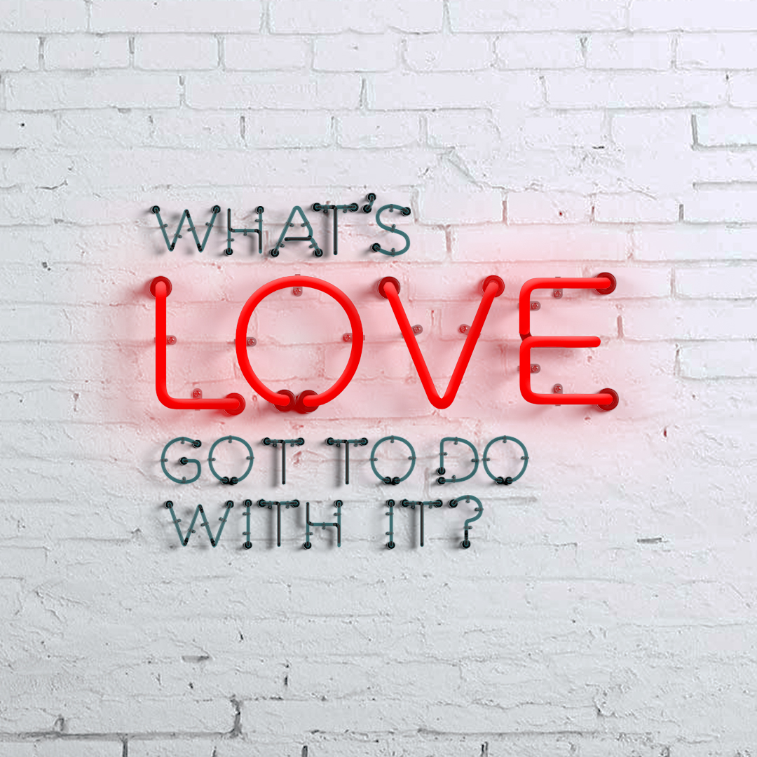 What's Love Got To Do With It – Week Three