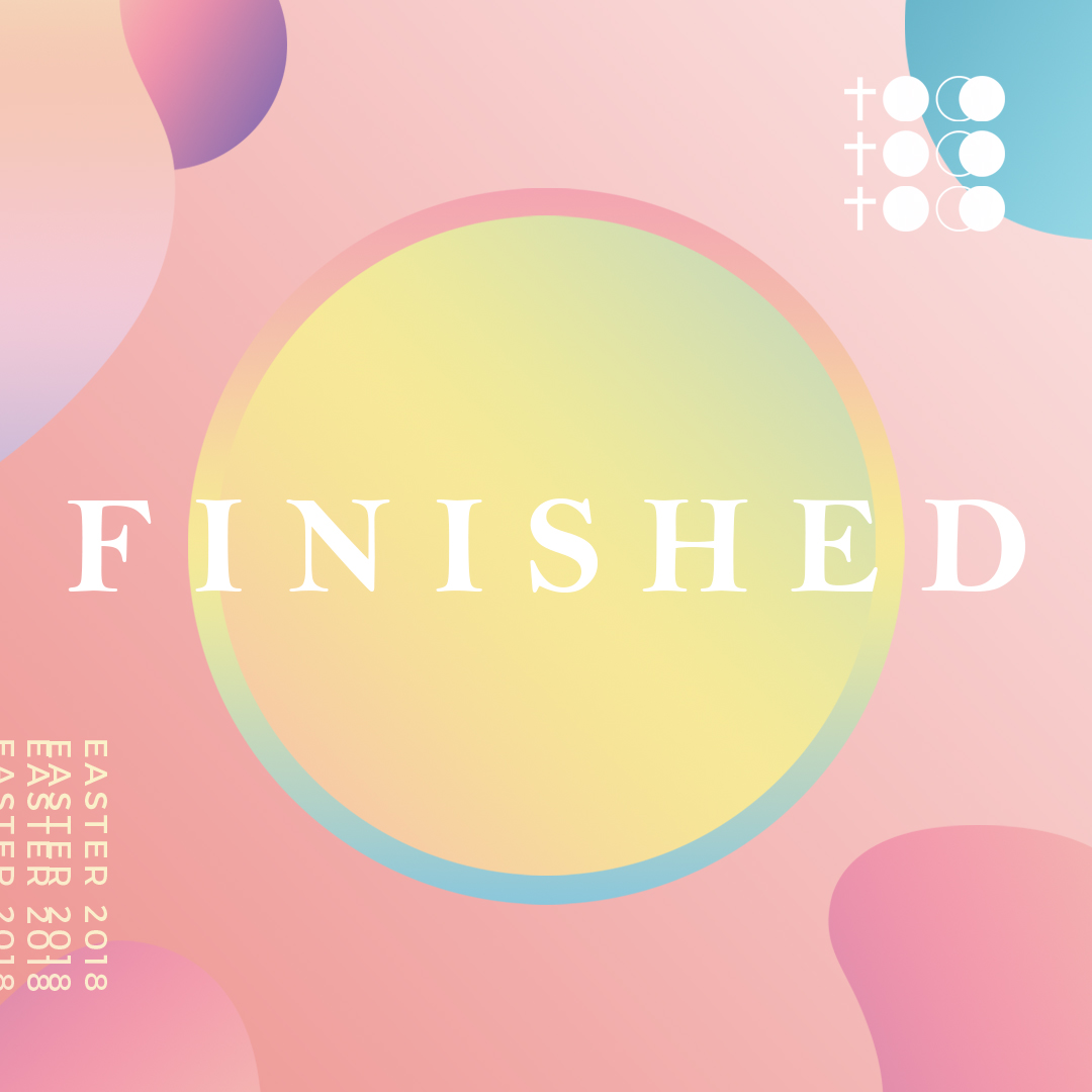 Finished – Easter 2018
